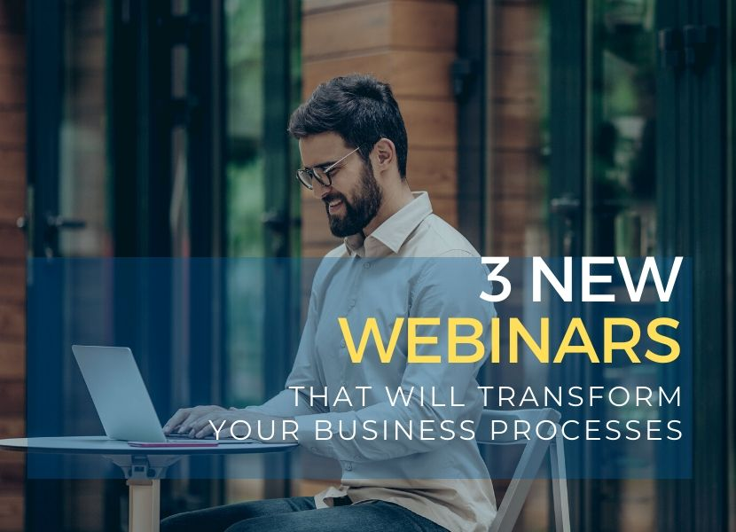 Three new webinars that will transform your business processes