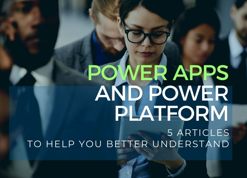 Power Apps and Power Platform - 5 articles to help you better understand