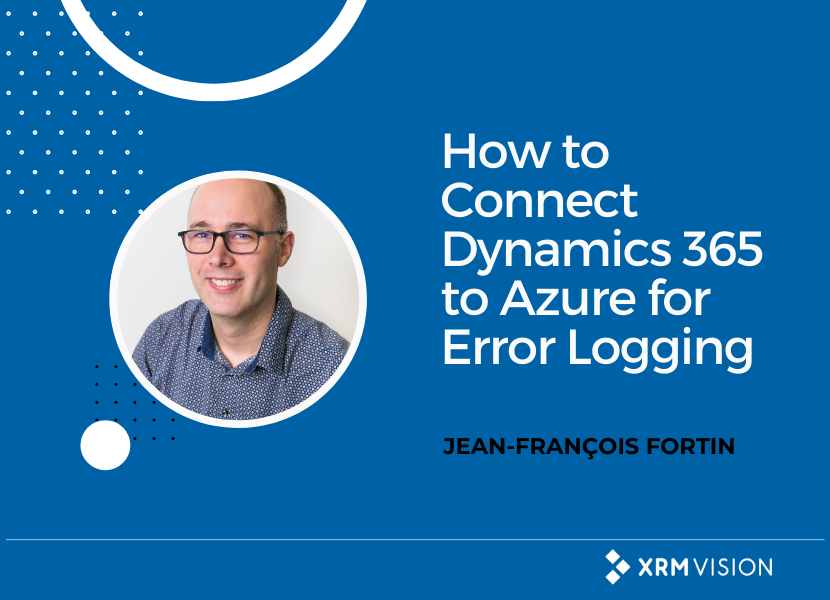 Connecting Dynamics 365 Portal to Azure for error logging - article written by Jean-François Fortin