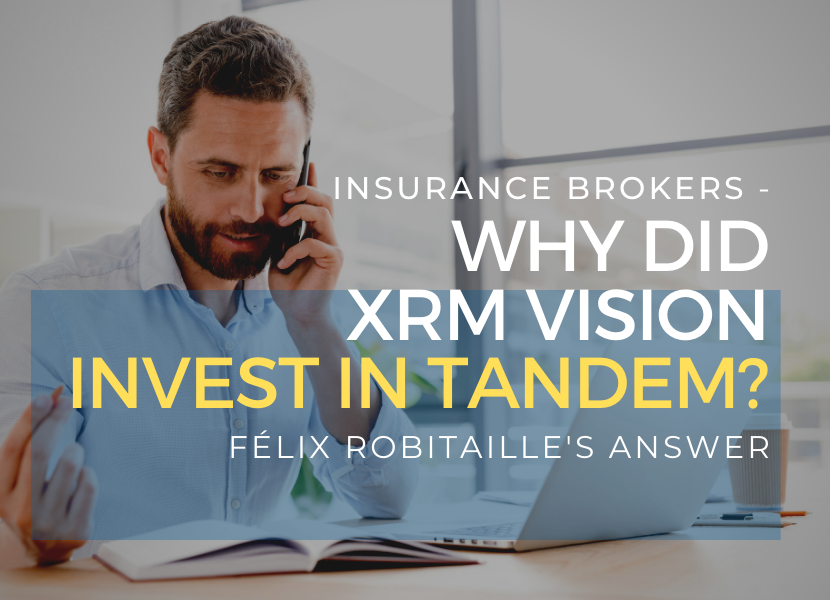 Group Insurance Brokers - Why XRM Vision and TANDEM? Félix Robitaille's answer