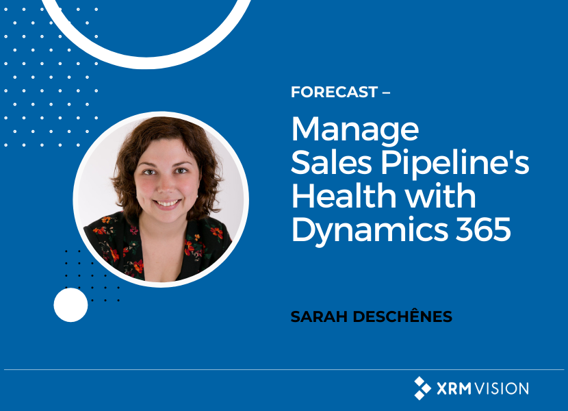 Forecast - Manage Sales Pipeline's Health with Dynamics 365 - Sarah Deschenes